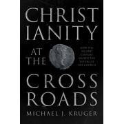 Christianity at the Crossroads. How the Second Century Shaped the Future of the Church, Paperback/Michael J. Kruger
