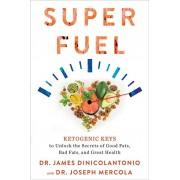 Superfuel. Ketogenic Keys to Unlock the Secrets of Good Fats, Bad Fats, and Great Health, Paperback/Dr James DiNicolantonio