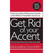 Get Rid of Your Accent by Linda James & Olga Smith