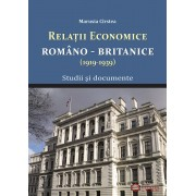 Relatiile economice romano-britanice (1919-1939). Studii si documente.