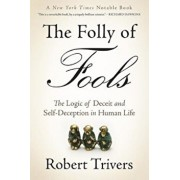 The Folly of Fools: The Logic of Deceit and Self-Deception in Human Life, Paperback/Robert Trivers