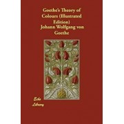 Goethe's Theory of Colours (Illustrated Edition), Paperback/Johann Wolfgang Von Goethe