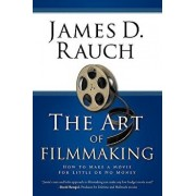 The Art of Filmmaking: How to Make a Movie for Little or No Money, Paperback/D. Rauch James D. Rauch