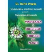 Fundamentele medicinei naturale, partea a II-a. Vindecarea sufletului si a trupului prin plante. Fitoterapia psihocauzala.