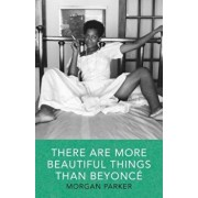 There Are More Beautiful Things Than Beyonce, Paperback/Morgan Parker