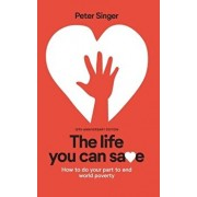 10th Anniversary Edition the Life You Can Save: How to Do Your Part to End World Poverty, Paperback/Singer