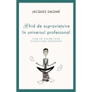 Ghid de supravietuire in universul profesional. Cum sa facem fata situatiilor stresante/Jacques Salome