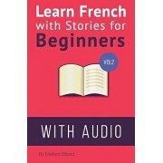 Learn French with Stories for Beginners Volume 2: 15 French Stories for Beginners with English Glossaries Throughout the Text. (French), Paperback/Frederic Bibard