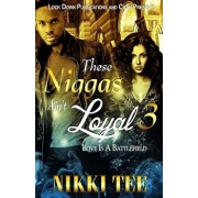 These Niggas Ain't Loyal 3: Love Is a Battlefield, Paperback/Nikki Tee