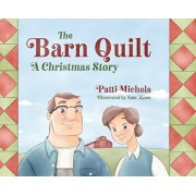 The Barn Quilt: A Christmas Story, Hardcover/Patti Michels