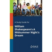 A Study Guide for William Shakespeare's A Midsummer Night's Dream, Paperback/Cengage Learning Gale
