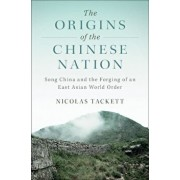 The Origins of the Chinese Nation: Song China and the Forging of an East Asian World Order, Paperback/Nicolas Tackett