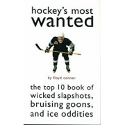 Hockey's Most Wanted: The Top 10 Book of Wicked Slapshots, Bruising Goons, and Ice Oddities/Floyd Conner