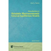 Introduction to Dynamic Macroeconomic General Equilibrium Models, Paperback/Jose Luis Torres Chacon