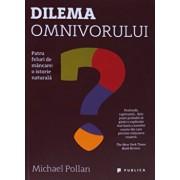 Dilema omnivorului. Patru feluri de mancare: o istorie naturala/Michael Pollan