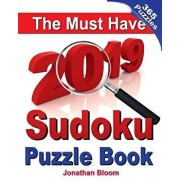 The Must Have 2019 Sudoku Puzzle Book: The 2019 Sudoku Puzzle Book with 365 Daily Sudoku Grids. Sudoku Puzzles for Every Day of the Year. 365 Sudoku G, Paperback/Jonathan Bloom