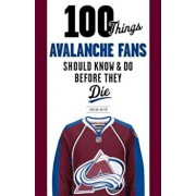 100 Things Avalanche Fans Should Know & Do Before They Die, Paperback/Adrian Dater