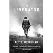 The Liberator: One World War II Soldier's 500-Day Odyssey from the Beaches of Sicily to the Gates of Dachau, Paperback/Alex Kershaw