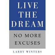 Live the Dream: No More Excuses, Hardcover/Larry Winters