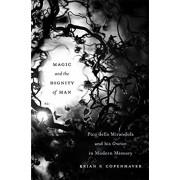 Magic and the Dignity of Man. Pico della Mirandola and His Oration in Modern Memory, Hardback/Brian P. Copenhaver