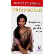Dreamborad. Indeplineste-ti visurile si planul tau cu tine - Nadine Voindrouh