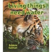Living Things Need Water, Paperback/Bobbie Kalman