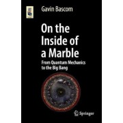 On the Inside of a Marble: From Quantum Mechanics to the Big Bang, Paperback