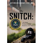 The Snitch: An Agent Without a Badge Based on a True Story, Paperback/Lacey King