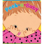 Peek-A-Baby: A Lift-The-Flap Book/Karen Katz