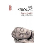 Cartea trezirii. Viata lui Buddha/Jack Kerouac