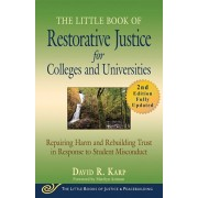 The Little Book of Restorative Justice for Colleges and Universities, Second Edition: Repairing Harm and Rebuilding Trust in Response to Student Misco, Paperback/David R. Karp