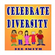 Celebrate Diversity: A Rhyming Diversity Picture Book for Children that encourages Tolerance and positive self esteem while discouraging pr, Paperback/Dee Smith