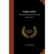 Italian Letters: The History of the Count de St. Julian; Volumes I and II
