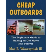 Cheap Outboards: The Beginner's Guide to Making an Old Motor Run Forever, Paperback/Max E. Wawrzyniak