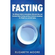 Fasting: The Ultimate Guide to Intermittent, Alternate-Day, and Extended Water Fasting and How to Activate Autophagy for Weight, Hardcover/Elizabeth Moore