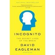 Incognito: The Secret Lives of the Brain, Paperback/David Eagleman