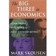 The Big Three in Economics.Adam Smith, Karl Marx, And John Maynard Keynes.