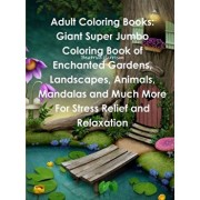 Adult Coloring Books: Giant Super Jumbo Coloring Book of Enchanted Gardens, Landscapes, Animals, Mandalas and Much More For Stress Relief an, Paperback/Beatrice Harrison