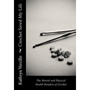 Crochet Saved My Life: The Mental and Physical Health Benefits of Crochet, Paperback/Kathryn Vercillo