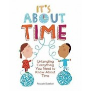 It's about Time: Untangling Everything You Need to Know about Time, Paperback/Estellon