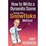 How to Write a Dynamite Scene Using the Snowflake Method, Paperback/Randy Ingermanson