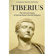 Tiberius: The Life and Legacy of Ancient Rome's Second Emperor, Paperback/Charles River Editors