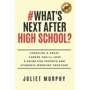 #what's Next After High School?: Choosing a Great Career You'll Love: A Guide for Parents and Students Working Together, Paperback/Juliet Murphy