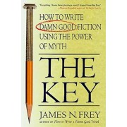 The Key: How to Write Damn Good Fiction Using the Power of Myth, Paperback/James N. Frey