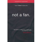 Not a Fan: Becoming a Completely Committed Follower of Jesus, Paperback