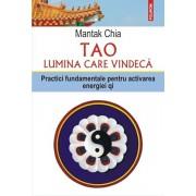 Tao. Lumina care vindeca. Practici fundamentale pentru activarea energiei qi/Mantak Chia