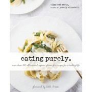 Eating Purely: More Than 100 All-Natural, Organic, Gluten-Free Recipes for a Healthy Life, Hardcover