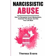 Narcissistic Abuse: How To Recognize Covert Manipulation, Outsmart The Abuser And Get Your Life Back, Paperback/Theresa Evans