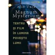 Magnum Mysterium. Teatru si film in lumina povestii lumii/Alin Vara