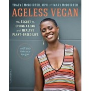 Ageless Vegan: The Secret to Living a Long and Healthy Plant-Based Life, Paperback/Tracye Lynn McQuirter